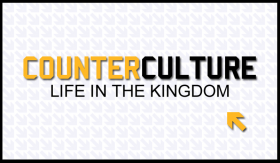 Counter Culture – Life in the Kingdom