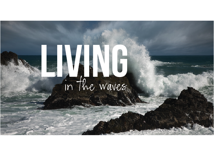 Living in the Waves