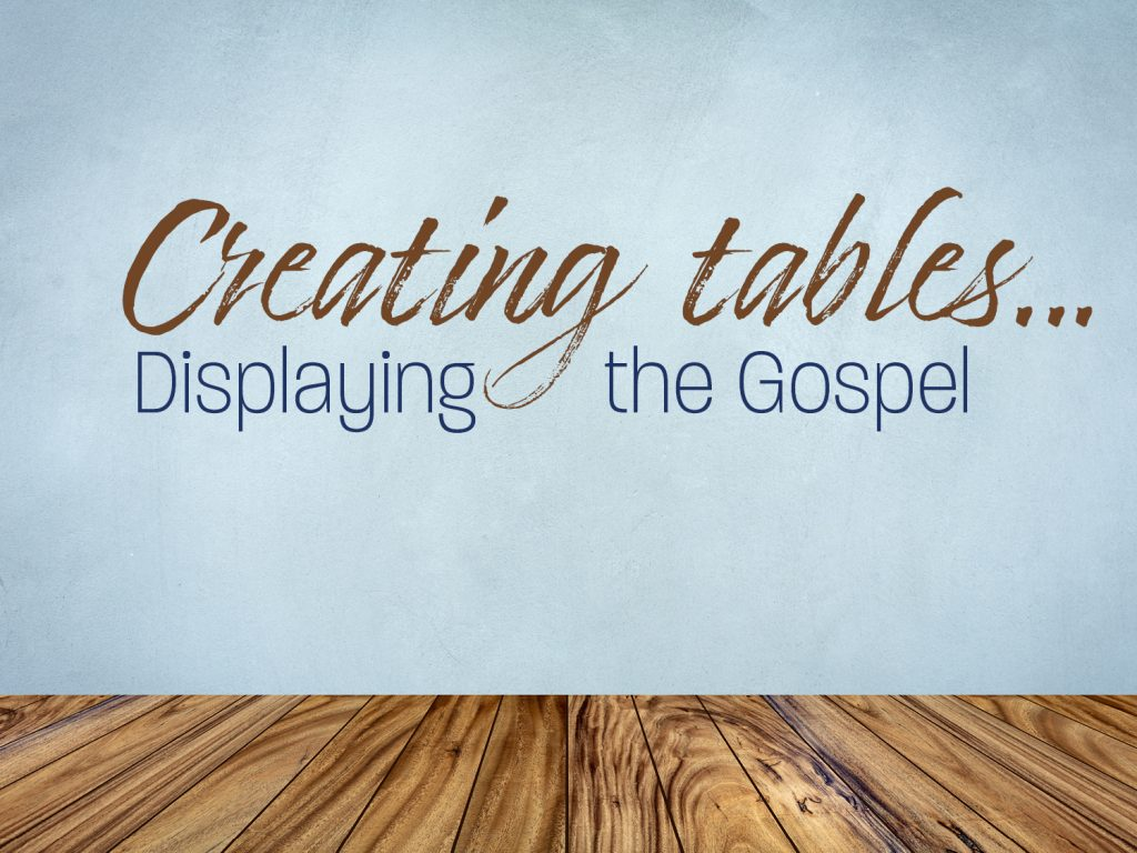 Creating Tables… Displaying the Gospel