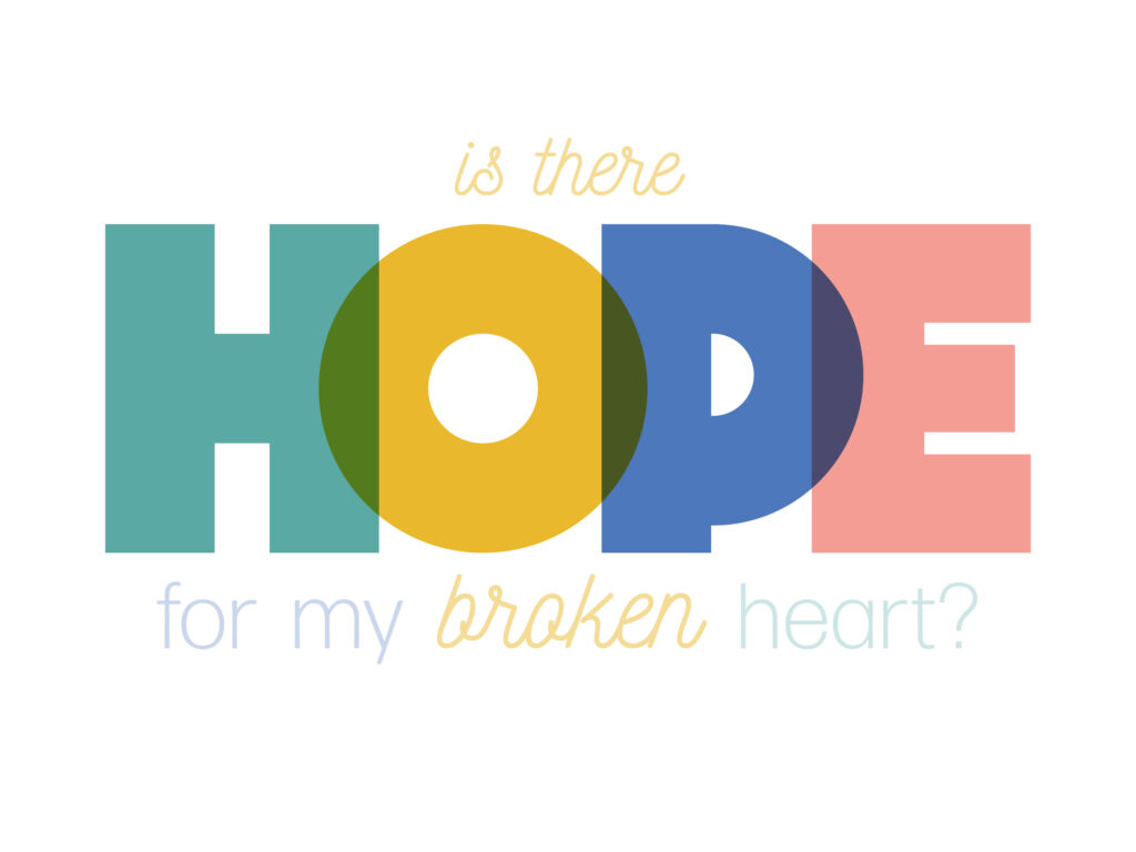 Is There Hope for My Broken Heart?