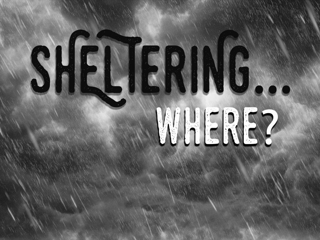 Sheltering… Where?