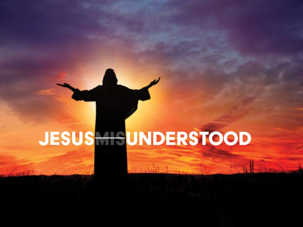 JESUS MISUNDERSTOOD – Part 1